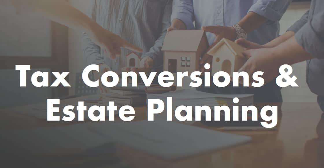 Tax Conversions & Estate Planning – SWL Webinar Episode