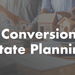 Tax Conversions & Estate Planning – SWL Webinar Episode